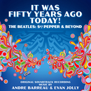 It Was Fifty Years Ago Today! The Beatles: Sgt. Pepper & Beyond (Original Soundtrack)
