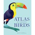 Atlas of Amazing Birds by Matt Sewell