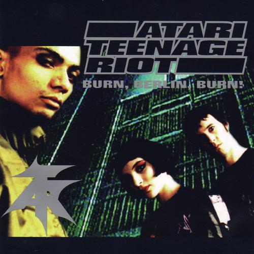 Atari Teenage Riot - Burn Berlin Burn
