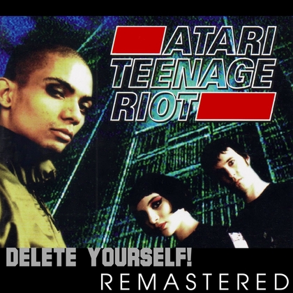 Atari Teenage Riot - Delete Yourself cover