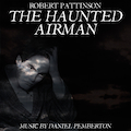The Haunted Airman (Starring Robert Pattinson, Julian Sands and Rachael Stirling) - Soundtrack