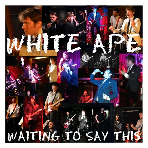 White Ape - Waiting to Say This