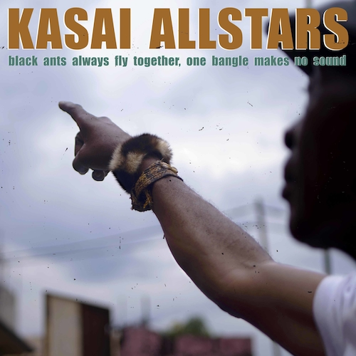Kasai Allstars - Black Ants Always Fly Together, One Bangle Makes No Sound