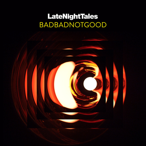 LATE NIGHT TALES BADBADNOTGOOD
