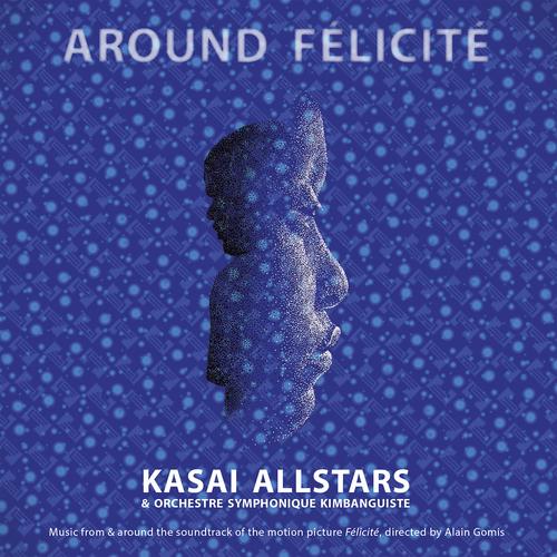 Kasai Allstars & Orchestre Symphonique Kimbanguiste - Around Félicité