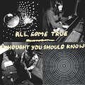 All Come True / I Thought You Should Know