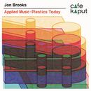Applied Music: Plastics Today by Jon Brooks