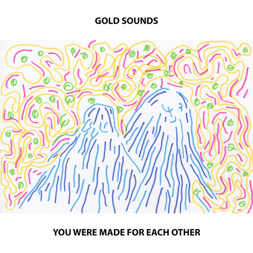 Gold Sounds - You Were Made For Each Other