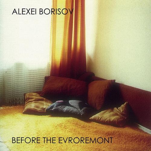 Alexei Borisov - Before the Evroremont