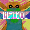 Be Fool