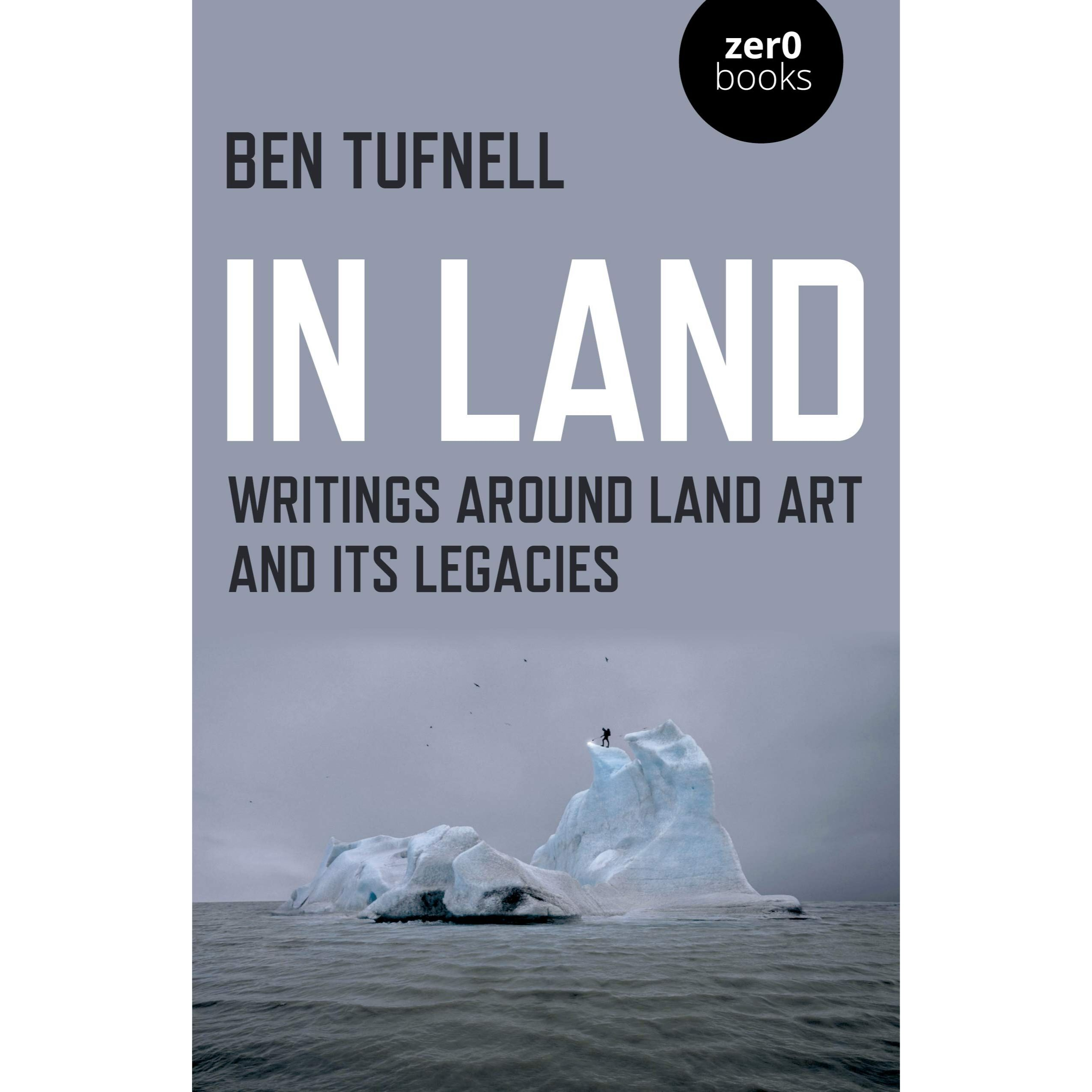 In Land: Writings around Land Art and its Legacies by Ben Tufnell