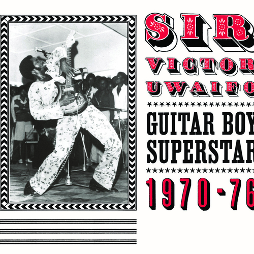 Sir Victor Uwaifo - Sir Victor Uwaifo: Guitar Boy Superstar 1970-76