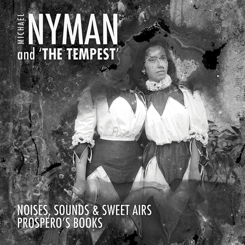 Catherine Bott, Hilary Summers, Ian Bostridge, Ensemble Instrumental de Basse-Normandie, David Roach, Andrew Findon, Dominique Debart, Sarah Leonard, Marie Angel, Ute Lemper, Deborah Conway, Michae… - Michael Nyman and 'The Tempest'