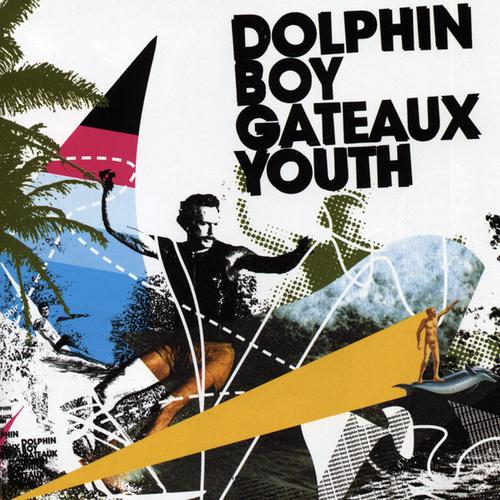 Dolphin Boy - Gateaux Youth