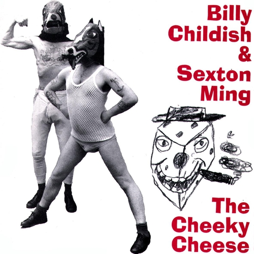 Billy Childish & Sexton Ming - The Cheeky Cheese