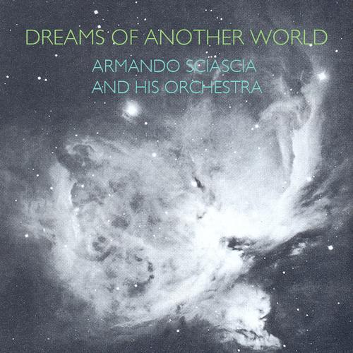 Armando Sciascia and His Orchestra - Dreams of Another World