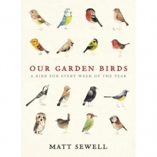 Our Garden Birds: A Bird For Every Week of the Year (Hardback). By Matt Sewell
