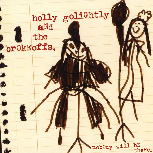 Holly Golightly & The Brokeoffs - Nobody Will Be There