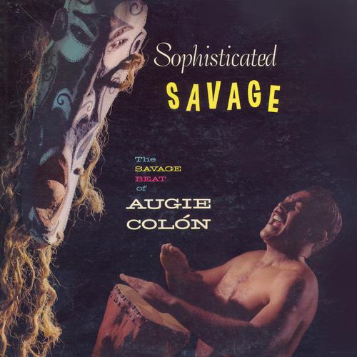 Augie Colón - Sophisticated Savage