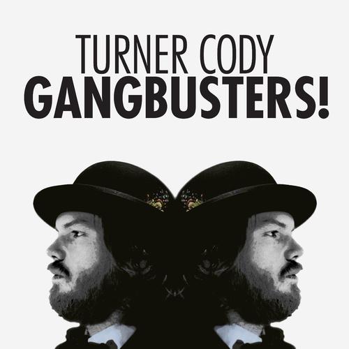 Turner Cody - Gangbusters!