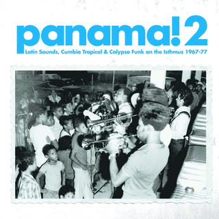 Panama!2 Latin Sounds, Cumbia Tropical & Calypso Funk on the Isthmus 1967-77