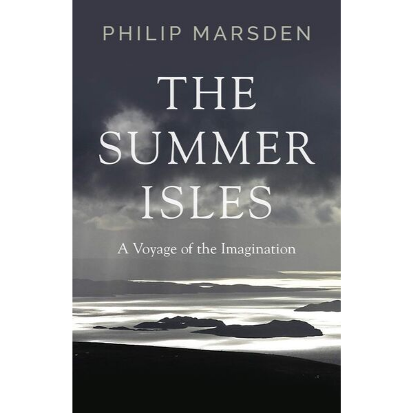 The Summer Isles: A Voyage of the Imagination by Philip Marsden