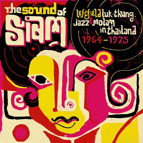 Various Artists - The Sound of Siam : Leftfield Luk Thung, Jazz and Molam from Thailand 1964 -1975