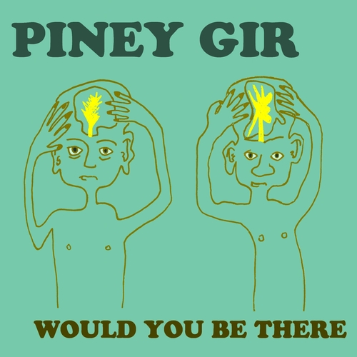 Piney Gir - Would You Be There