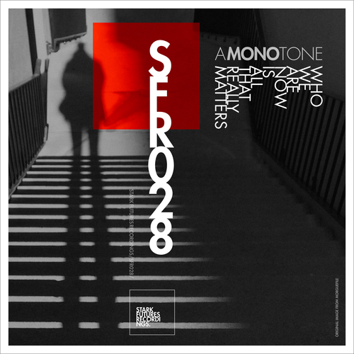 A Mono Tone - Who We Are Now Is All That Really Matters