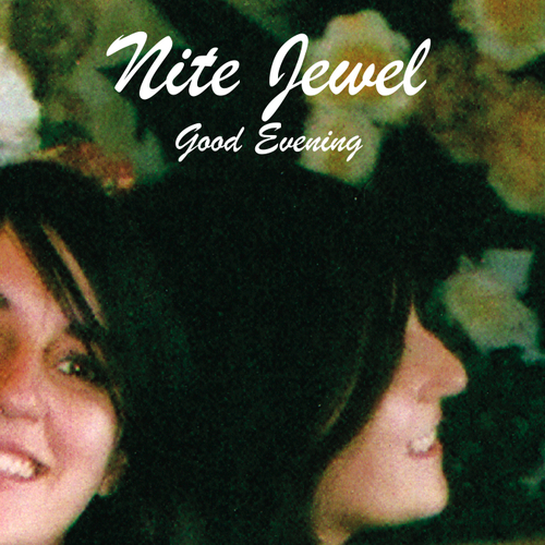 Nite Jewel - Good Evening