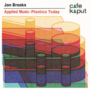 Applied Music: Plastics Today by Jon Brooks