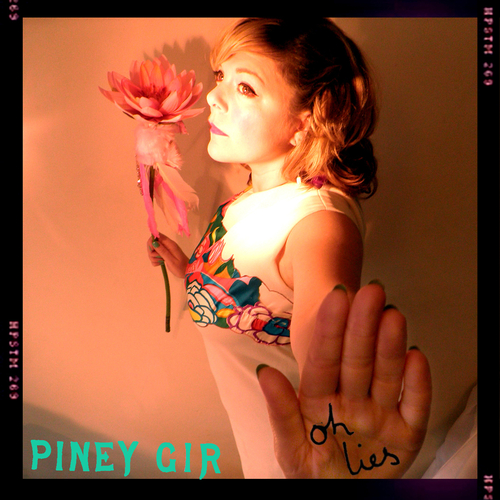 Piney Gir - Oh Lies
