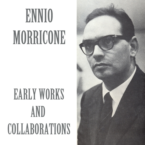 Ennio Morricone - Ennio Morricone: Early Works and Collaborations