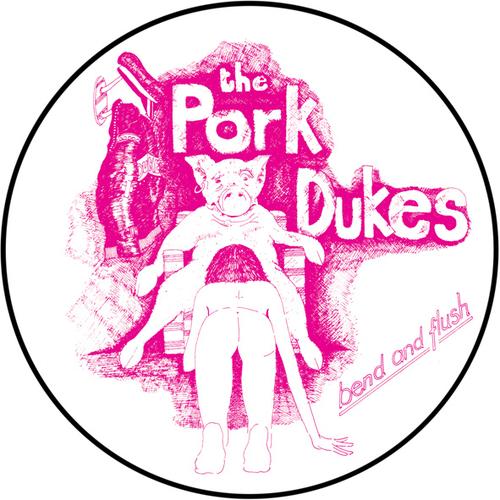 The Pork Dukes - Bend And Flush