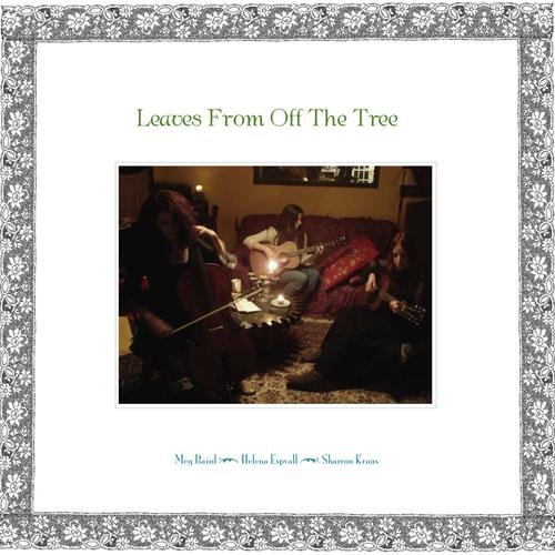 Meg Baird, Sharron Kraus and Helena Espvall - Leaves From Off The Tree