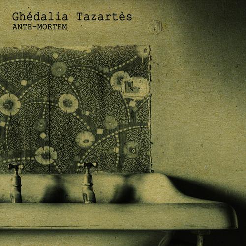 Ghédalia Tazartès - Ante-Mortem