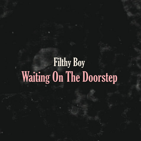 """Filthy Boy - Waiting On The Doorstep (Signed 7"""" Single)"""