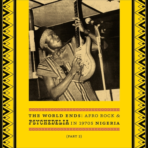 Various Artists - The World Ends Afro Rock and Psychedelia in 1970s Nigeria (Part 2)