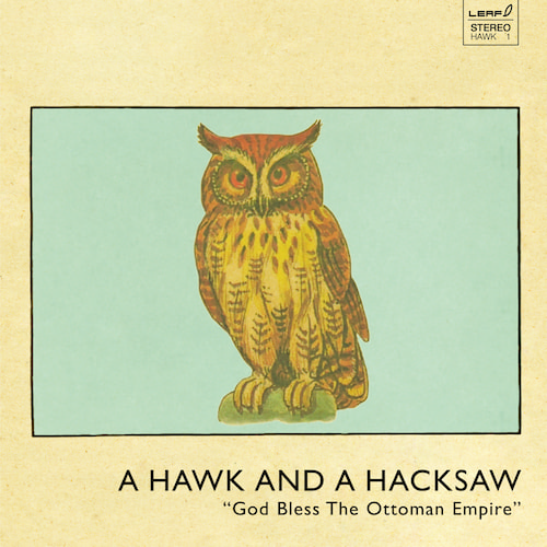 A Hawk And A Hacksaw - God Bless The Ottoman Empire