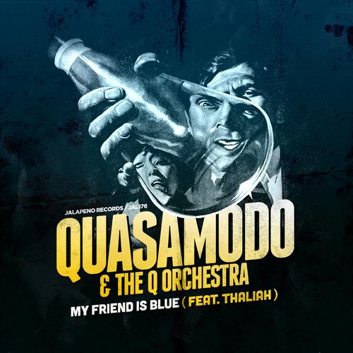 Quasamodo & The Q Orchestra feat. Thaliah - My Friend Is Blue