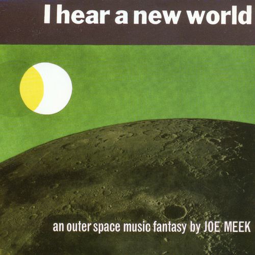 Joe Meek and the Blue Men - I Hear a New World