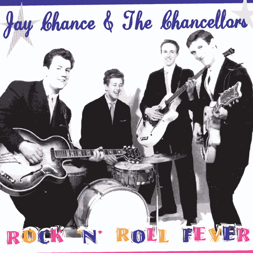 Jay Chance & The Chancellors - Rock 'n' Roll Fever
