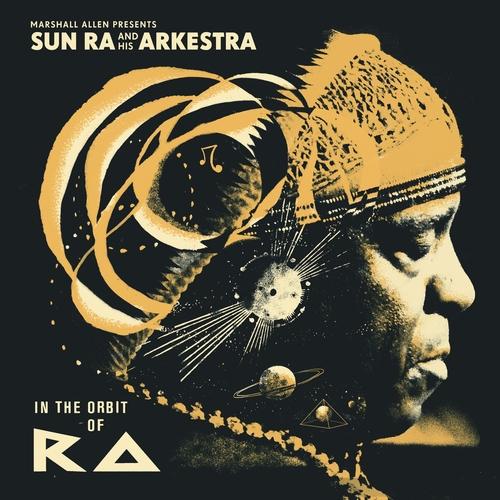 Sun Ra - Marshall Allen Presents Sun Ra and His Arkestra: In the Orbit of Ra
