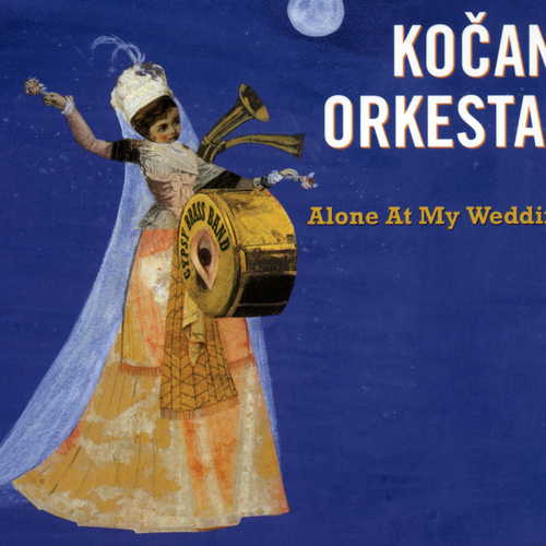 Kocani Orkestar - Alone At My Wedding