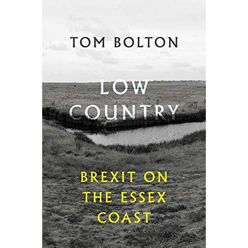 Low Country: Brexit on the Essex Coast by Tom Bolton