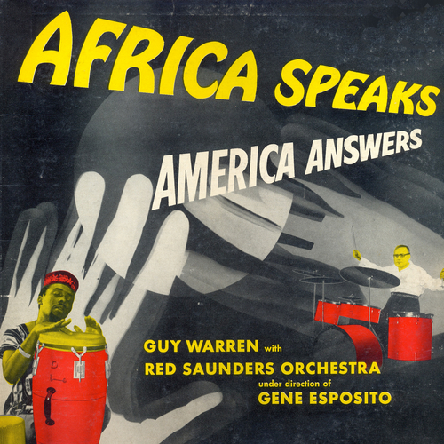 Guy Warren With the Red Saunders Orchestra - Africa Speaks America Answers