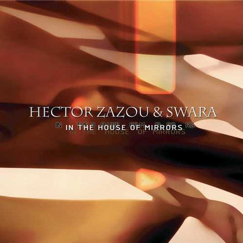 Hector  Zazou & Swara - In The House Of Mirrors