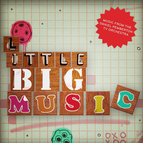 The Daniel Pemberton TV Orchestra - Little BIG Music: Musical Oddities From And Inspired By Little Big Planet