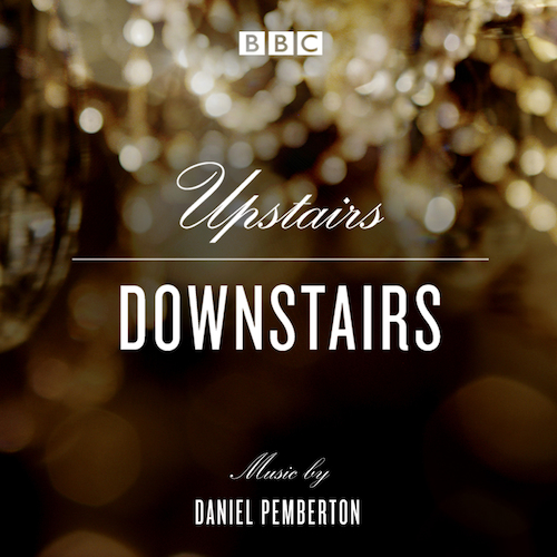 Daniel Pemberton - Upstairs Downstairs: Original Soundtrack From The BBC TV Series