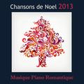 Chansons de Noël 2013: musique piano romantique et traditionelle pour diner romantique de Noël